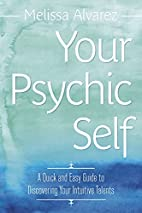 Your Psychic Self: A Quick and Easy Guide to…