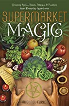 Supermarket Magic: Creating Spells, Brews,…
