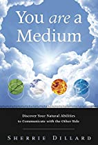 You Are a Medium: Discover Your Natural…