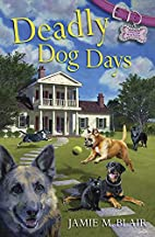Deadly Dog Days by Jamie M. Blair