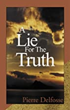 A Lie For The Truth by Pierre Delfosse