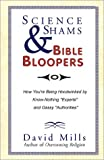 "Mills, David: Science Shams & Bible Bloopers: How Youre Being Hoodwinked by Know-Nothing ""Experts"" and Gassy ""Authorities"