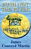 Martin, James Conroyd: Push Not the River: A Novel Inspired by a True Story