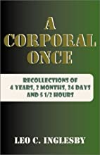 A Corporal Once by Leo C. Inglesby