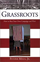 Grassroots: How to Run Your Own Campaign and…