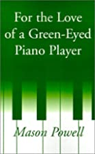 For The Love Of A Green-Eyed Piano Player by…