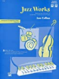 Collins, Ann: Jazz Works: Beginning Jazz Techniques for Intermediate- To Advanced-Level Pianists