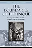 Andrew Yuengert: The Boundaries of Technique: Ordering Positive and Normative Concerns in Economic Research (Studies in Ethics and Economics)