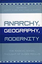 Anarchy, Geography, Modernity: The Radical…