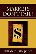 Markets Don't Fail! by Brian P. Simpson