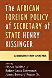 Walton, Hanes, Jr.: The African Foreign Policy of Secretary of State Henry Kissinger: A Documentary Analysis
