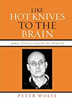 Like Hot Knives to the Brain: James Ellroy's…