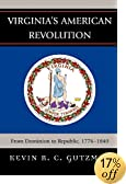 Virginia's American Revolution: From Dominion to Republic, 1776-1840