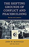 McDonald, John W.: The Shifting Grounds of Conflict and Peacebuilding: Stories and Lessons