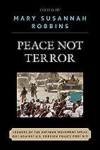 Peace Not Terror: Leaders of the Antiwar…