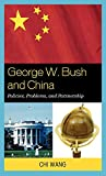 Wang, Chi: George W. Bush and China: Policies, Problems, and Partnerships
