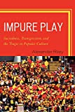 Riley, Alexander: Impure Play: Sacredness, Transgression, and the Tragic in Popular Culture