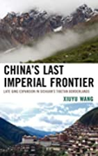 China's Last Imperial Frontier: Late Qing…