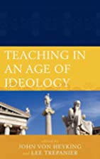 Teaching in an Age of Ideology by Lee…