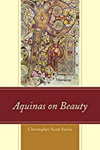 Aquinas on Beauty by Christopher Scott…