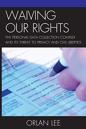 waiving-our-rights-the-personal-data-collection-complex-and-its-threat-to-privacy-and-civil-liberties