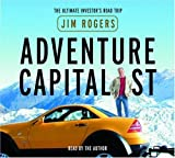Rogers, Jim: Adventure Capitalist: The Ultimate Investor's Road Trip
