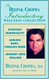 Chopra, Deepak: The Deepak Chopra Introductory Wellness Collection: Everyday Immortality, Ageless Body, Timeless Mind, Journey Into Healing