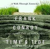 Conroy, Frank: Time and Tide: A Walk Through Nantucket