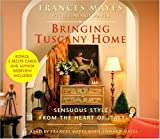 Mayes, Frances: Bringing Tuscany Home: Sensuous Style From the Heart of Italy