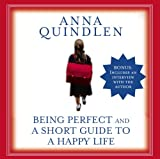 Quindlen, Anna: Being Perfect and A Short Guide to a Happy Life