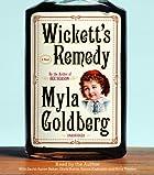 Wickett's Remedy by Myla Goldberg