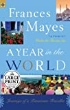 Frances Mayes: A Year in the World: Journeys of A Passionate Traveler (Random House Large Print)