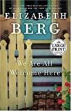 Berg, Elizabeth: We Are All Welcome Here