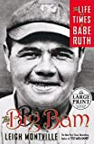 Montville, Leigh: The Big Bam : The Life and Times of Babe Ruth