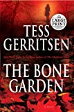 Gerritsen, Tess: The Bone Garden: A Novel (Random House Large Print)