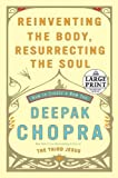 Chopra, Deepak: Reinventing the Body, Resurrecting the Soul: How to Create a New You (Random House Large Print)
