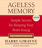 Lorayne, Harry: Ageless Memory: Simple Secrets for Keeping Your Brain Young-Foolproof Methods for People Over 50