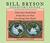 Bryson, Bill: Bill Bryson Collector's Edition: Notes from a Small Island, Neither Here Nor There, and I'm a Stranger Here Myself