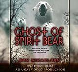 Mikaelsen, Ben: Ghost of Spirit Bear, Narrated By Jason Harris, 3 Cds [Complete & Unabridged Audio Work]