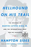 Sides, Hampton: Hellhound On His Trail: The Stalking of Martin Luther King, Jr. and the International Hunt for His Assassin (Random House Large Print)
