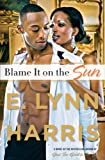 Harris, E. Lynn: Blame it On the Sun: A Novel