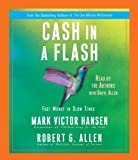 Hansen, Mark Victor: Cash in a Flash: Fast Money in Slow Times