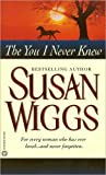 Susan Wiggs: The You I Never Knew (For Every Woman Who Has Ever Loved...and Never Forgotten.)