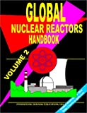 Ibp Usa: Global Research Nuclear Reactors Handbook, Volume 2: (World Nuclear Industry Business Opportunities Library)