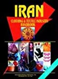 International Business Publications, USA: Iran Clothing and Textile Industry Handbook