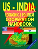 Ibp Usa: US - India Economic and Political Cooperation Handbook (World Diplomatic and International Contacts Library)