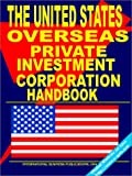 Ibp Usa: Overseas Private Investment Corporation (OPIC) Handbook: (US Government Agencies Investment and Business Library)