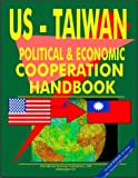 USA International Business Publications: Us - Taiwan Economic and Political Cooperation Handbook