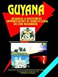 International Business Publications, USA: Guyana Business and Investment Opportunities in Agricultural Sector Handbook