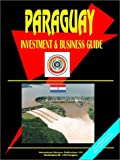 International Business Publications USA: Paraguay Investment and Business Guide